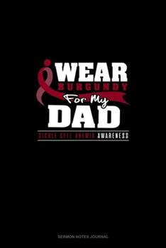 Paperback I Wear Burgundy for My Dad - Sickle Cell Anemia Awareness : Sermon Notes Journal Book
