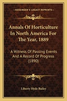 Paperback Annals of Horticulture in North America for the Year 1889 : A Witness of Passing Events and A Record of Progress (1890) Book