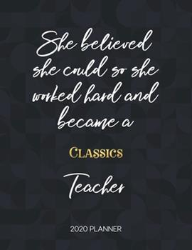 Paperback She Believed She Could So She Became a Classics Teacher 2020 Planner : 2020 Weekly & Daily Planner with Inspirational Quotes Book