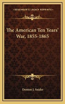 Hardcover The American Ten Years' War, 1855-1865 Book