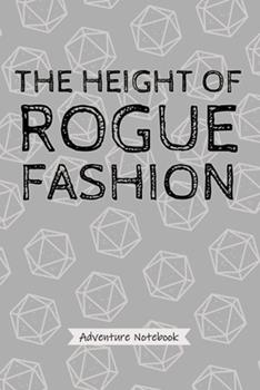 Paperback The Height of Rogue Fashion - Adventure Notebook : Funny Rogue Character Player Quote, Ideal for Sneaky Scoundrels Game Playing Strategy Notes Book