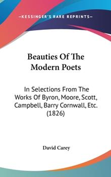 Hardcover Beauties of the Modern Poets : In Selections from the Works of Byron, Moore, Scott, Campbell, Barry Cornwall, Etc. (1826) Book