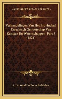 Hardcover Verhandelingen Van Het Provinciaal Utrechtsch Genootschap Van Kunsten en Wetenschappen, Part Book