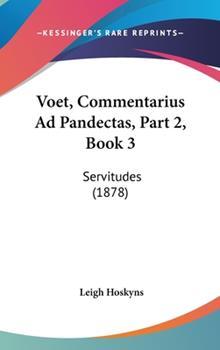 Hardcover Voet, Commentarius Ad Pandectas, Part 2, Book : Servitudes (1878) Book