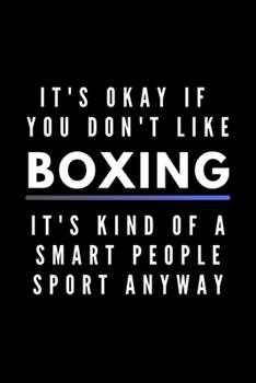 Paperback It's Okay If You Don't Like Boxing It's Kind of a Smart People Sport Anyway : Funny Journal Gift for Him / Her Athlete Softback Writing Book Notebook (6 X 9 ) 120 Lined Pages Book