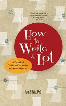 Paperback How to Write a Lot : A Practical Guide to Productive Academic Writing Book