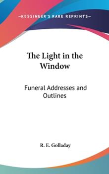 Hardcover The Light in the Window : Funeral Addresses and Outlines Book