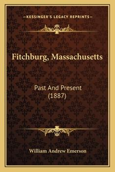 Paperback Fitchburg, Massachusetts : Past and Present (1887) Book
