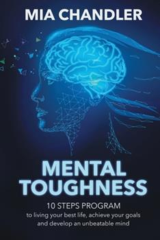 Paperback Mental Toughness: 10 steps program to living your best life, achieve your goals and develop an unbeatable mind Book
