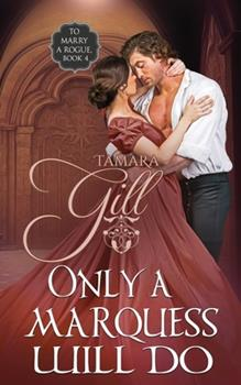 Only a Marquess Will Do - Book #4 of the To Marry a Rogue
