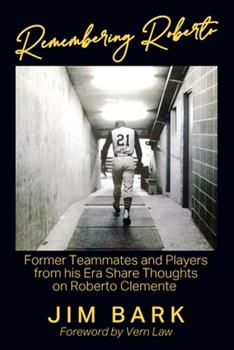 Paperback Remembering Roberto: Former Teammates and Players from his Era Share Thoughts on Roberto Clemente Book