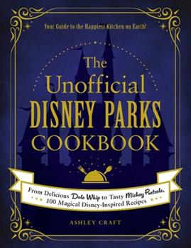 Hardcover The Unofficial Disney Parks Cookbook : From Delicious Dole Whip to Tasty Mickey Pretzels, 100 Magical Disney-Inspired Recipes Book