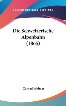 Hardcover Die Schweizerische Alpenbahn Book