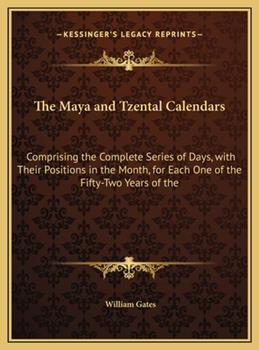 Hardcover The Maya and Tzental Calendars : Comprising the Complete Series of Days, with Their Positions in the Month, for Each One of the Fifty-Two Years of The Book
