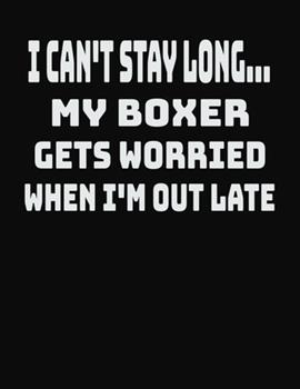 Paperback I Can't Stay Long... My Boxer Gets Worried When I'm Out Late : College Ruled Notebook Journal for Boxer Lovers Book