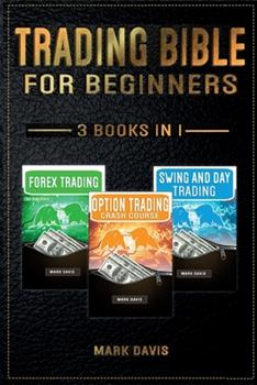 Print on Demand (Paperback) Trading Bible For Beginners - 3 books in 1: Forex Trading + Options Trading Crash Course + Swing and Day Trading. Learn Powerful Strategies to Start Creating your Financial Freedom Today Book