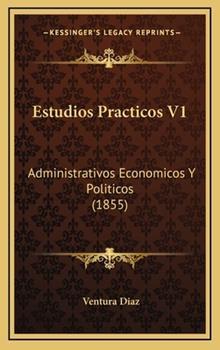 Hardcover Estudios Practicos V1 : Administrativos Economicos Y Politicos (1855) Book