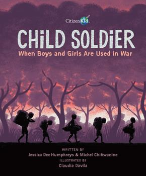 Child Soldier: When Boys and Girls Are Used in War - Book  of the CitizenKid