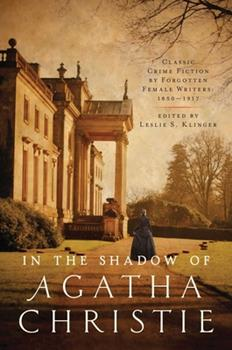 In the Shadow of Agatha Christie: Classic Crime Fiction by Forgotten Female Writers: 1850-1917 1643130463 Book Cover
