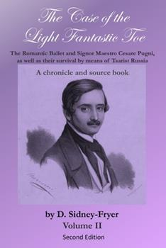 The Case of the Light Fantastic Toe, Vol. II: The Romantic Ballet and Signor Maestro Cesare Pugni, as well as their survival by means of Tsarist Russi