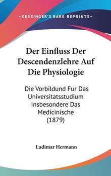 Hardcover Der Einfluss der Descendenzlehre Auf Die Physiologie : Die Vorbildund Fur das Universitatsstudium Insbesondere das Medicinische (1879) Book