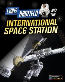 Chris Hadfield and the International Space Station 148462517X Book Cover