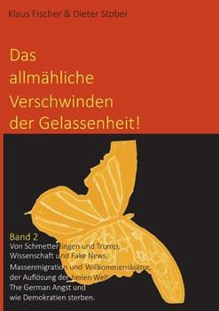 Paperback Das allm?hliche Verschwinden der Gelassenheit!: Von Schmetterlingen und Trump, Wissenschaft und Fake News, Massenmigration und Willkommenskultur, der [German] Book