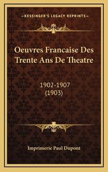 Hardcover Oeuvres Francaise des Trente Ans de Theatre : 1902-1907 (1903) Book