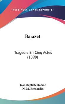 Hardcover Bajazet : Tragedie en Cinq Actes (1898) Book