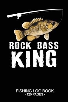 Paperback Rock Bass King Fishing Log Book 120 Pages : Cool Freshwater Game Fish Saltwater Fly Fishes Journal Composition Notebook Notes Day Planner Notepad Book