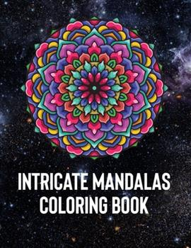 Paperback Intricate Mandalas : An Adult Coloring Book with 50 Detailed Mandalas for Relaxation and Stress Relief Book