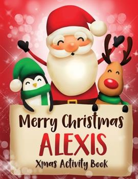 Paperback Merry Christmas Alexis: Fun Xmas Activity Book, Personalized for Children, perfect Christmas gift idea Book