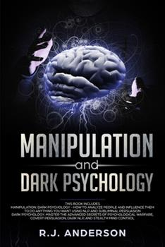 Paperback Manipulation and Dark Psychology: 2 Manuscripts - How to Analyze People and Influence Them to Do Anything You Want ... NLP, and Dark Cognitive Behavio Book