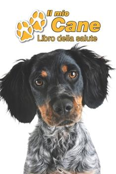 Paperback Il mio cane Libro della salute: ?pagneul Breton - 109 Pagine - Dimensioni 15cm x 23cm A5 - Quaderno da compilare per le vaccinazioni, visite veterinar [Italian] Book