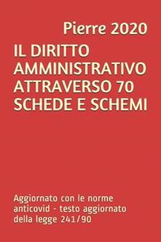 Paperback Il Diritto Amministrativo Attraverso 70 Schede E Schemi: Aggiornato con le norme anticovid - modifiche alla legge 241/90 [Italian] Book
