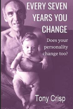 Every Seven Years You Change: Does Your Personality Change Too? 1717844375 Book Cover