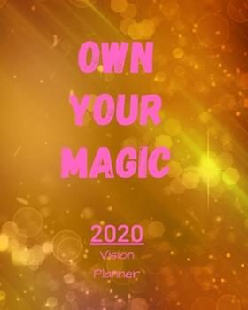 Paperback Own Your Magic : Manifestation Planner with Vision Board and Visualization - 2020 Planner Weekly, Monthly and Daily - Jan 1, 2020 to Dec 31, 2020 Planner & Calendar - New Year's Resolutions & Goal Setting for Each Week of the Year - Positive Affirmations Book
