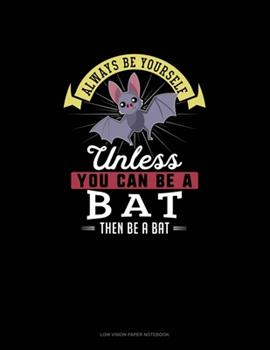Paperback Always Be Yourself Unless You Can Be a Bat Then Be a Bat : Low Vision Paper Notebook Book