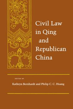 Civil Law in Qing and Republican China - Book  of the Law, Society, and Culture in China