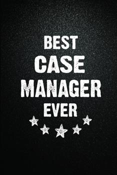 Paperback Best Case manager Ever: 6X9 Inch- 100 Pages Blank Lined Journal Case manager Notebook Appreciation Gift. Paperback. Birthday or Christmas Gift Book