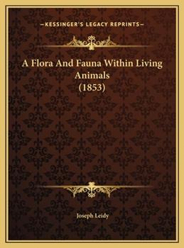 Hardcover A Flora And Fauna Within Living Animals (1853) Book