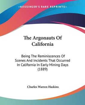 Paperback The Argonauts of Californi : Being the Reminiscences of Scenes and Incidents That Occurred in California in Early Mining Days (1889) Book