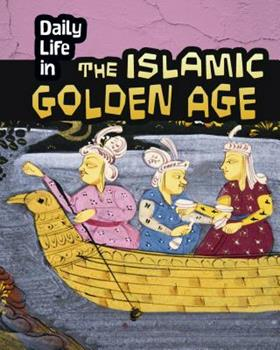 Daily Life in the Islamic Golden Age - Book  of the Daily Life in Ancient Civilizations