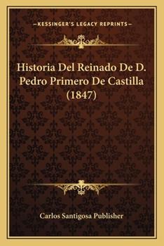 Paperback Historia Del Reinado de D Pedro Primero de Castilla Book