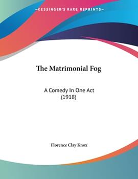 Paperback The Matrimonial Fog : A Comedy in One Act (1918) Book
