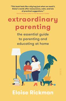 Paperback Extraordinary Parenting : The Essential Guide to Parenting and Educating at Home Book