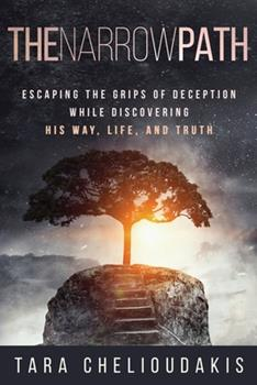 Paperback The Narrow Path: Escaping the Grips of Deception While Discovering His Way, Life, and truth Book