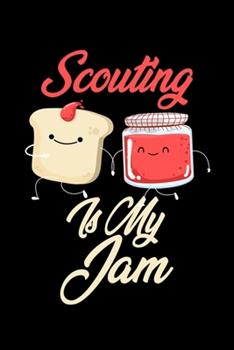 Paperback Scouting Is My Jam : Funny Scouting Journal (Diary, Notebook) Christmas & Birthday Gift for Scouting Enthusiasts Book