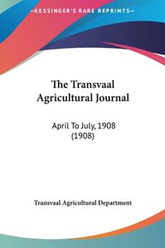 Hardcover The Transvaal Agricultural Journal : April to July, 1908 (1908) Book