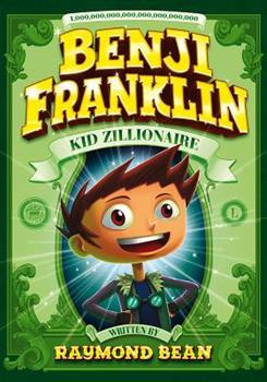 Benji Franklin: Kid Zillionaire - Book #1 of the Benji Franklin: Kid Zillionaire